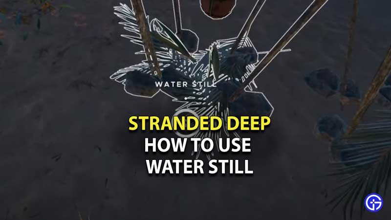 stranded-deep-how-to-use-water-still