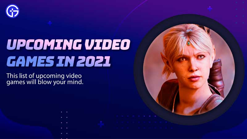 Upcoming Video Games In 2021