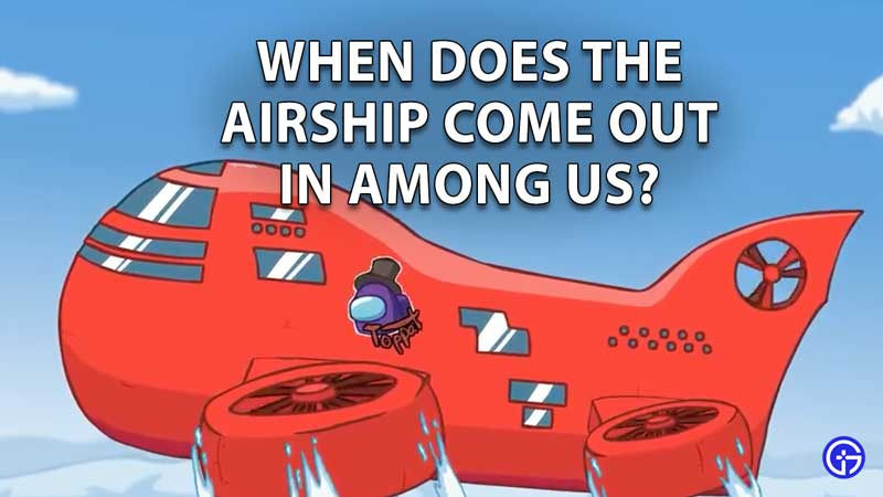 when-does-the-airship-come-out-in-among-us-1