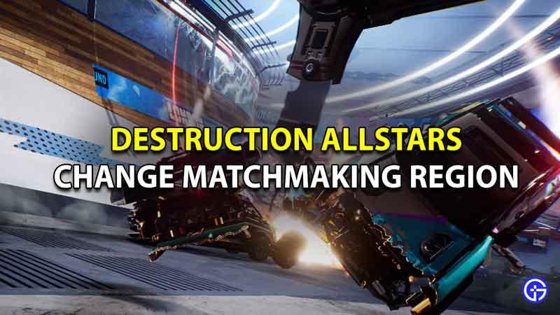 How To Change Matchmaking Region In Destruction AllStars