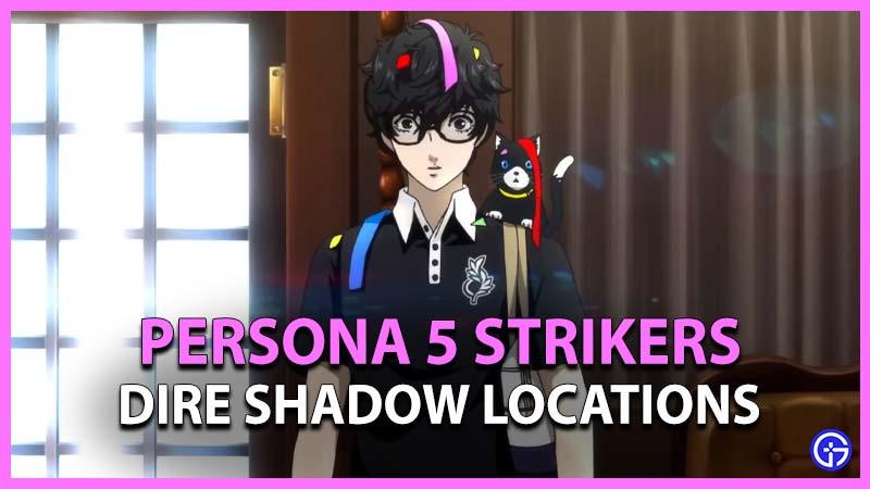 Dire Shadow Location Persona 5 Strikers