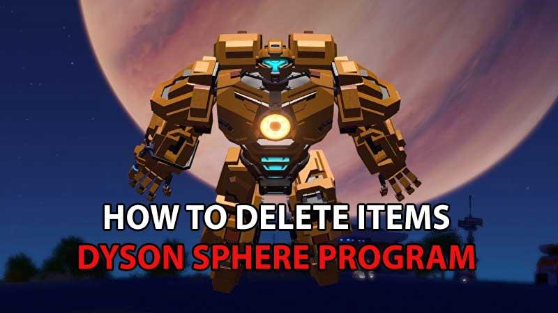 Dyson Sphere Program Delete Guide