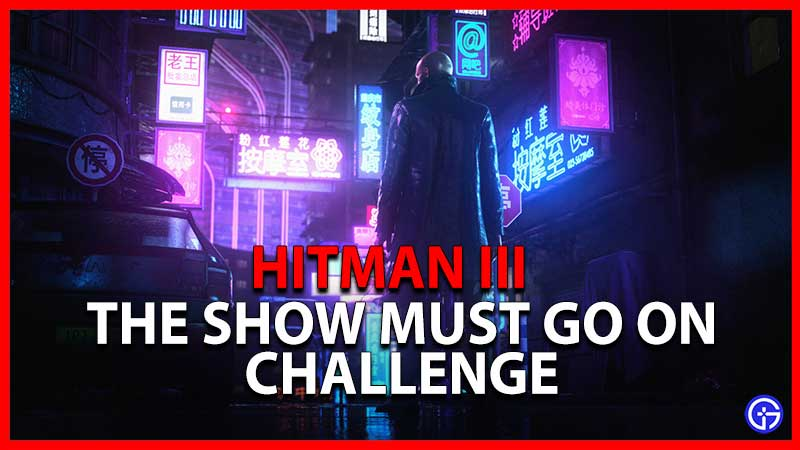 HITMAN 3 THE SHOW MUST GO ON CHALLENGE
