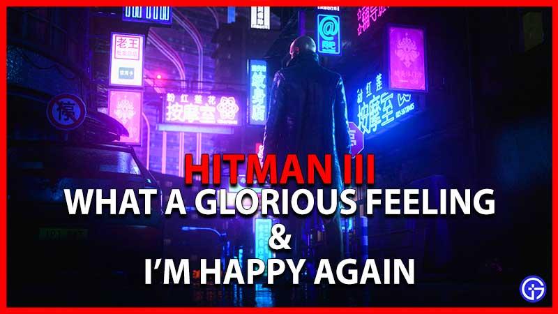 Hitman 3 What A Glorious Feeling I'm Happy Again