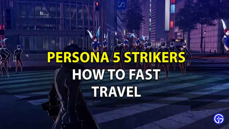 How To Fast Travel In Persona 5 Strikers