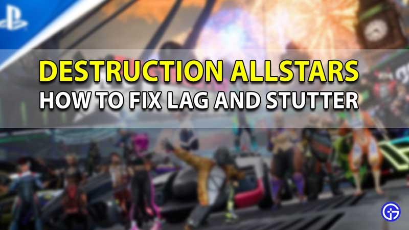 how to fix lag stutter Destruction AllStars