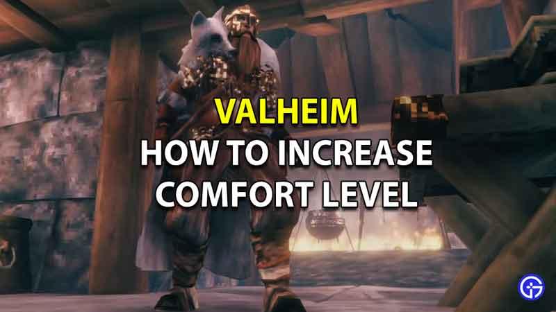 how to get maximum comfort level valheim