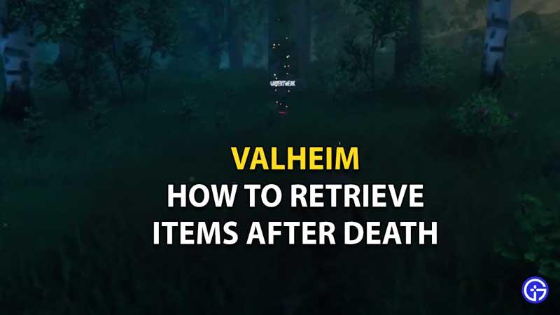 how to retrieve items after death valheim