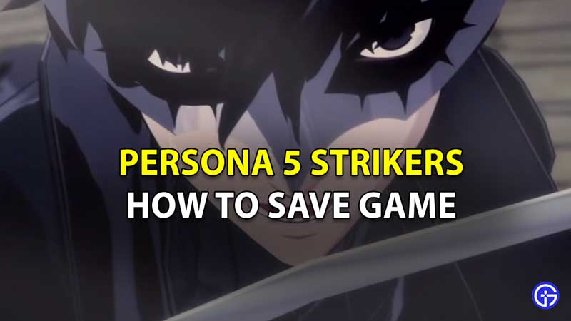 How to Save in Persona 5 Strikers