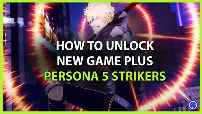 How to Unlock New Game Plus in Persona 5 Strikers