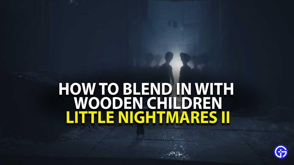 Little Nightmares 2 Blend in Wooden Kids
