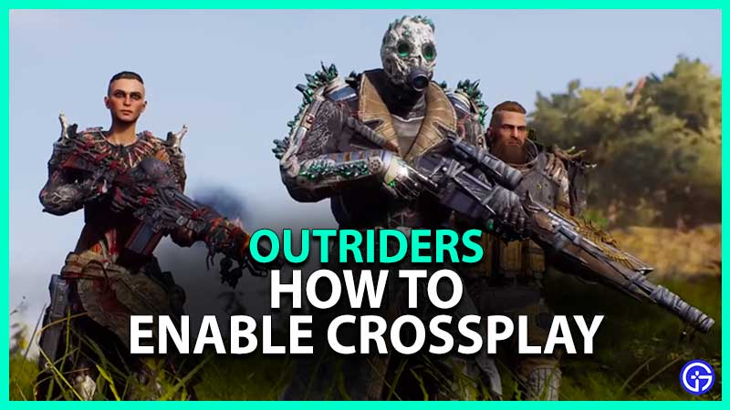 Outriders How Enable Play Crossplay