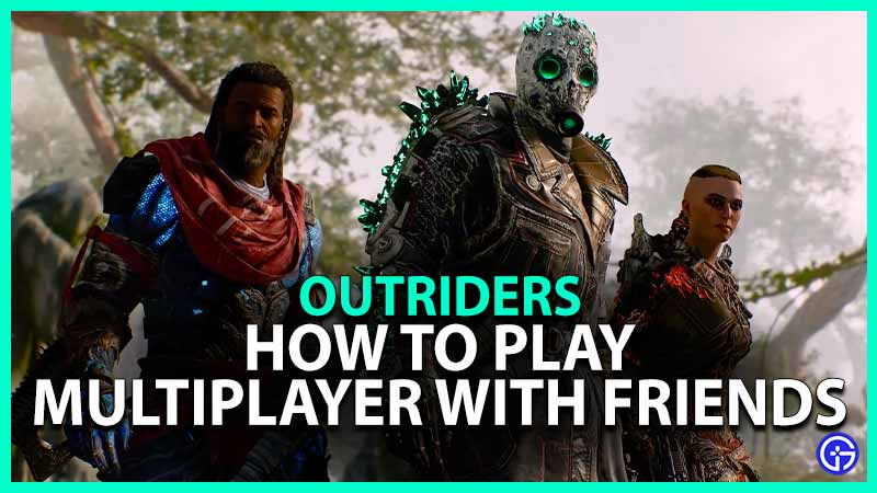Outriders how Play Multiplayer Friends