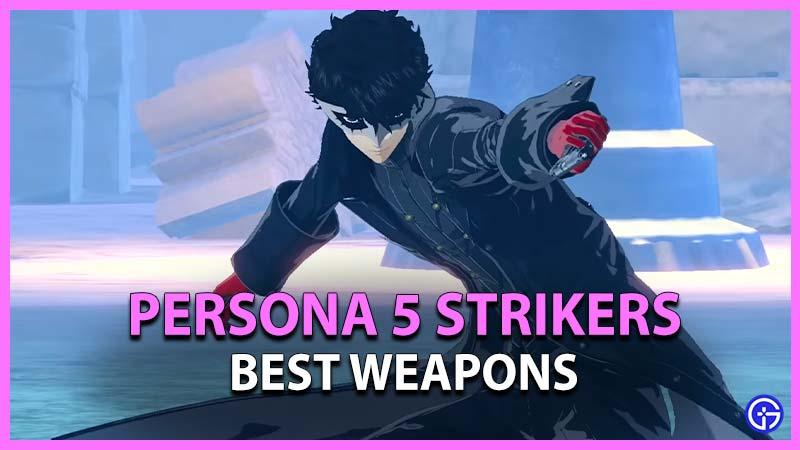 Persona 5 Strikers Best Weapons