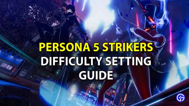Persona 5 Strikers Difficulty Level