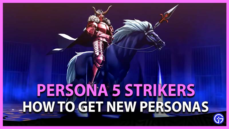 Persona 5 Strikers How To Get New Personas