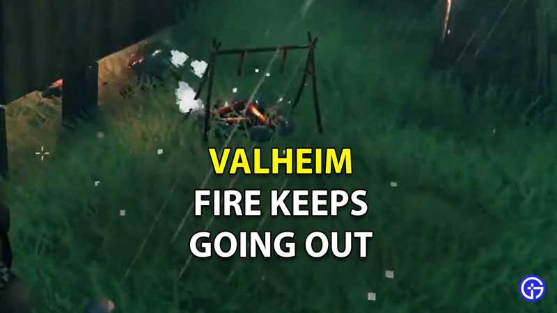 Valheim Fire Keeps Going Out