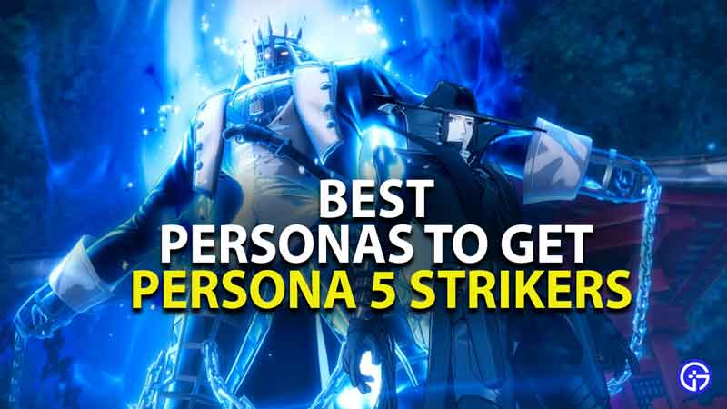 best personas to get in persona 5 strikers