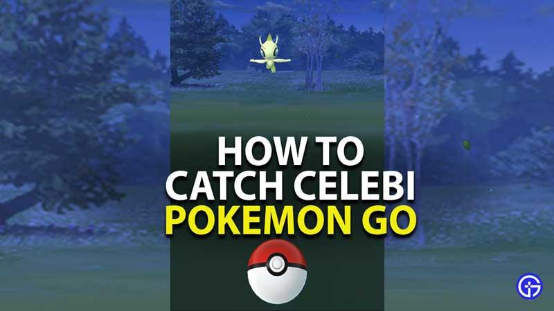 how to catch celebi in pokemon go
