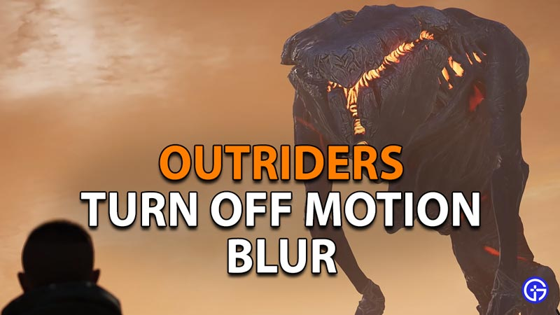 How to Turn Off Motion Blur in Outriders Demo