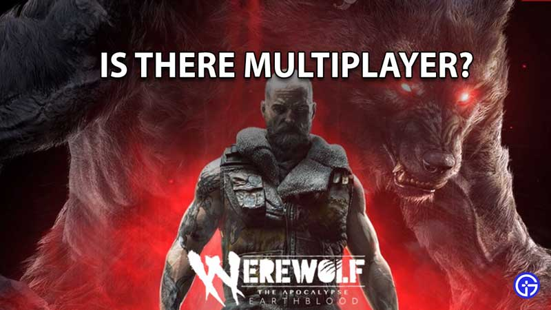 does Werewolf The Apocalypse Earthblood have multiplayer