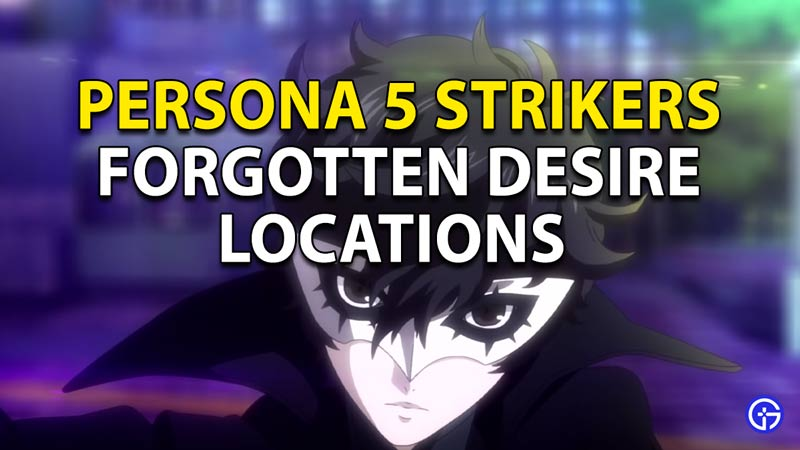 Forgotten Desire Locations in Persona 5 Strikers