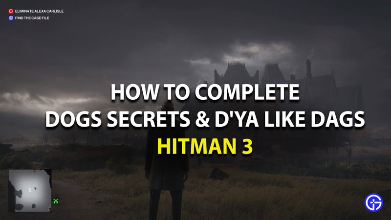 how to complete dogs secret and d ya like dags challenge in hitman 3