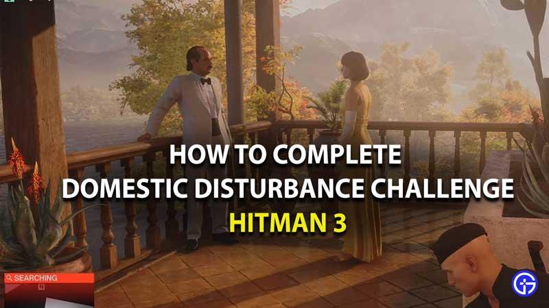 how to complete domestic disturbance challenge in hitman 3