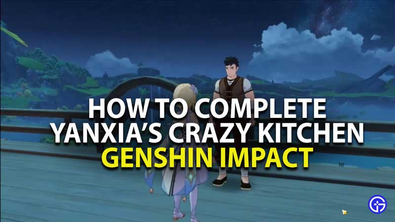 how to complete yanxiaos crazy kitchen quest in Genshin impact