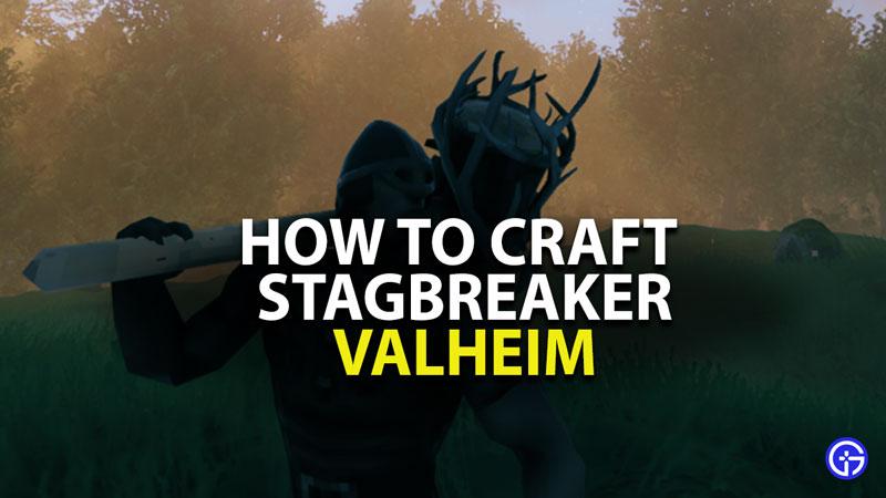how to craft stagbreaker in valheim