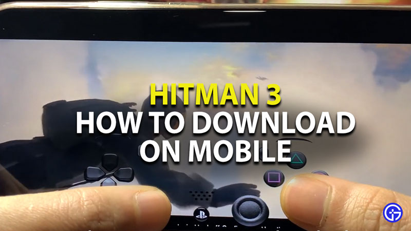 how to download hitman 3 on mobile