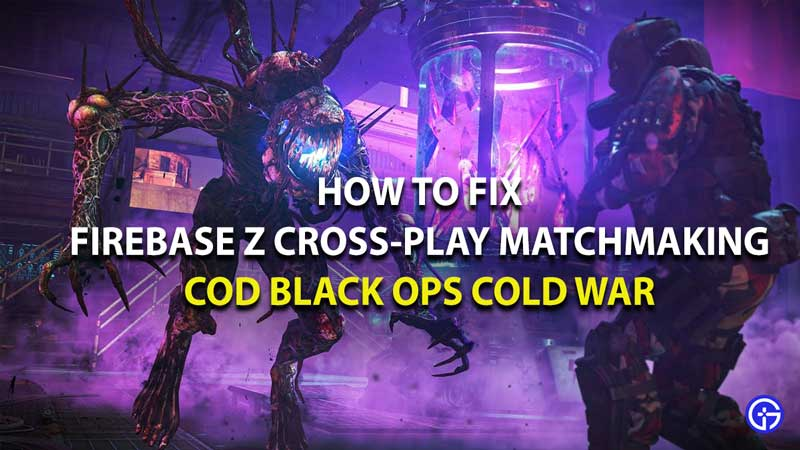 how to fix firebase z cross play matchmaking issues in call of duty black ops cold war