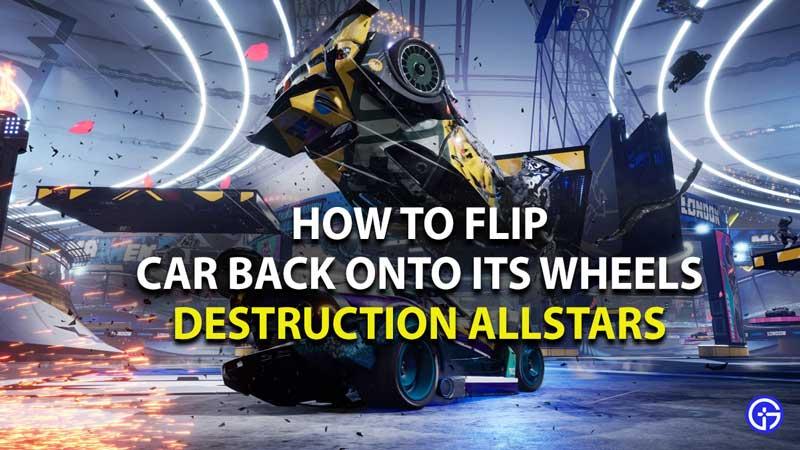 how to flip car back onto its wheels in destructions allstars