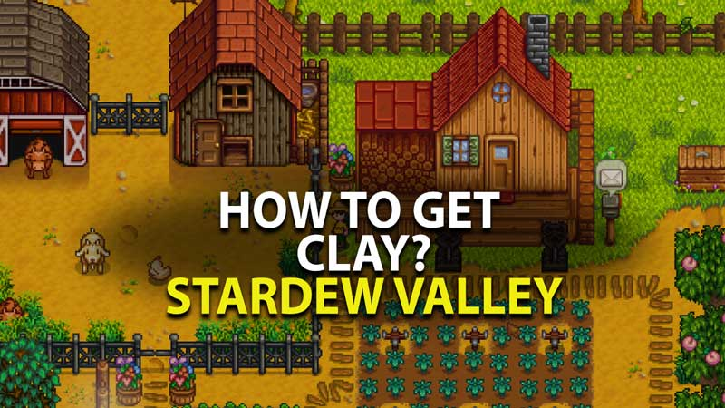 Where to get Clay in Stardew Valley?