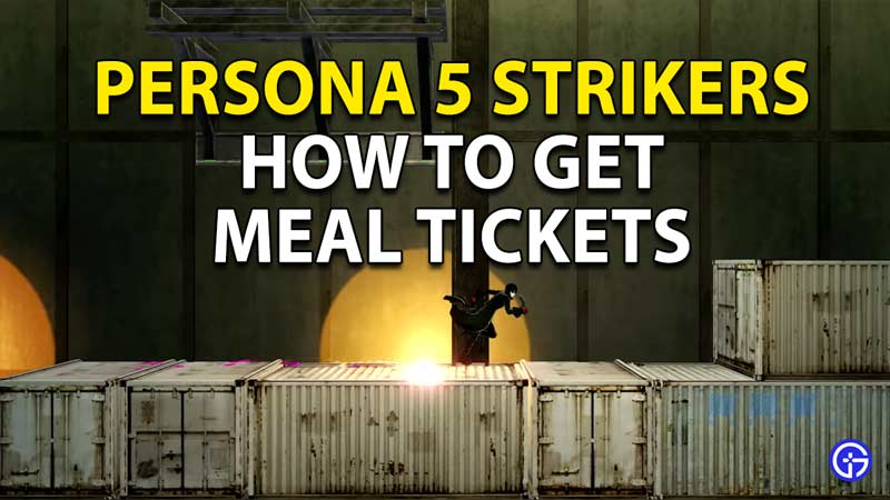 How to get Meal Tickets in Persona 5 Strikers