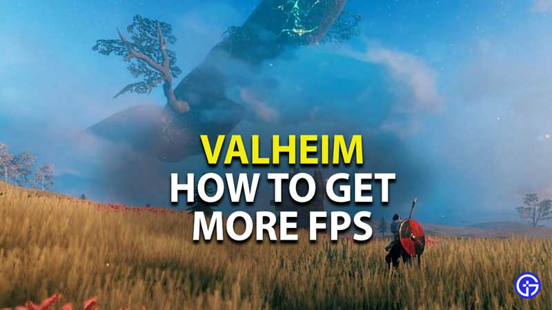 how to get more fps in valheim