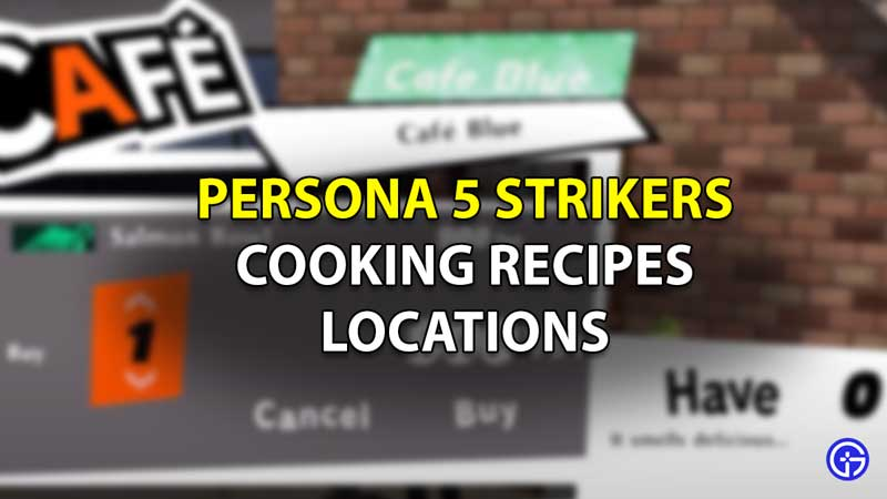 Persona 5 Strikers All Cooking Recipe Locations