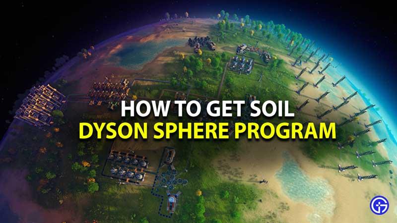 how to get soil in dyson sphere program