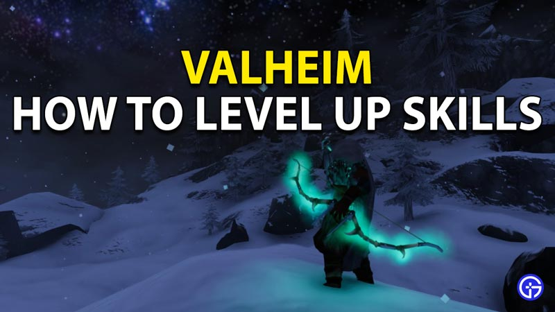 How to Level Up Skills in Valheim?