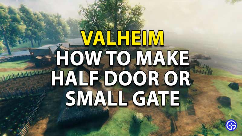 How to make half door or small gate in Valheim