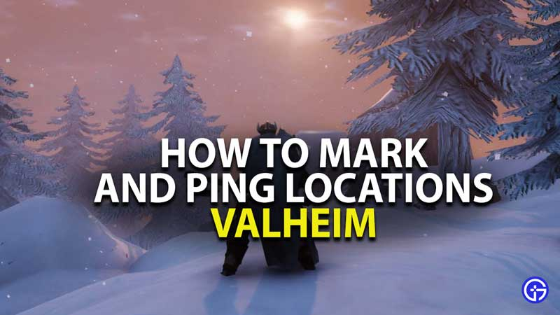 how to mark and ping locations in valheim