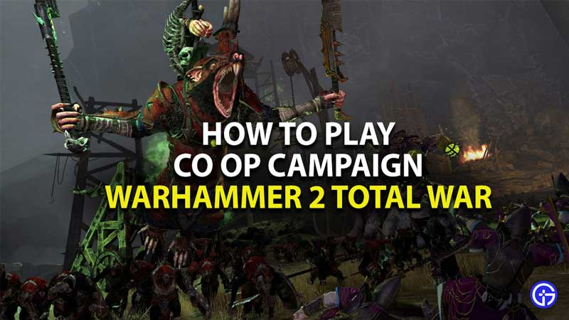 How To Play Warhammer Total War 2 Campaign Co-Op