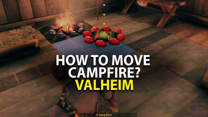 How to move Campfire Valheim?