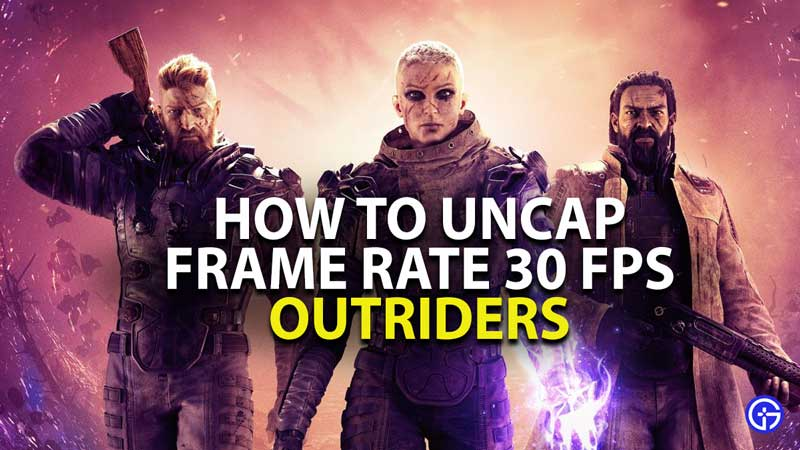 how to uncap frame rate 30 fps in outriders