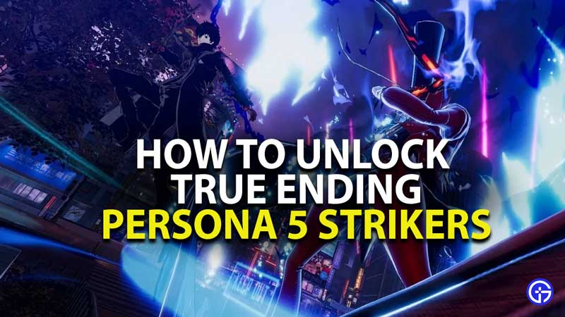 how to unlock true ending in persona 5 strikers