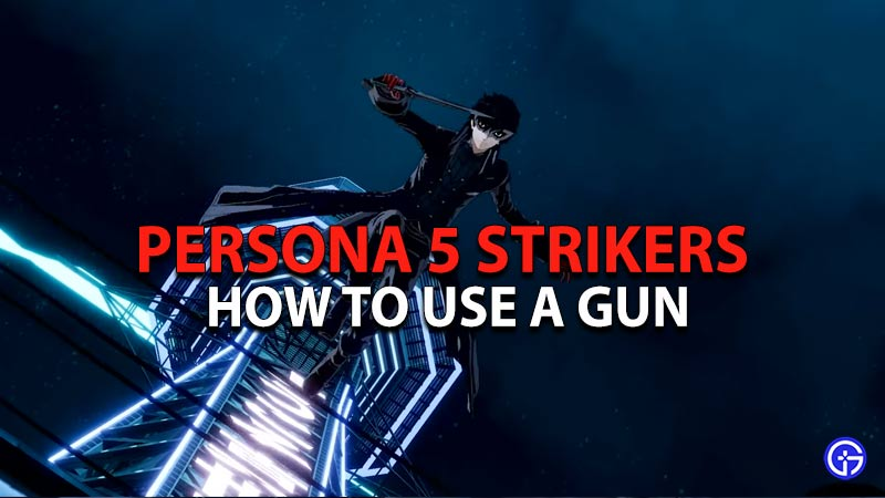 How to Use your Gun in Persona 5 Strikers