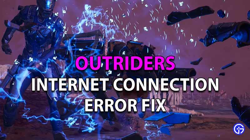 How to Fix the Internet Connection Error in Outriders