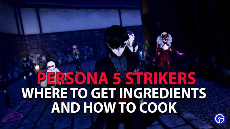 Get Ingredients and learn How to Cook in Persona 5 Strikers