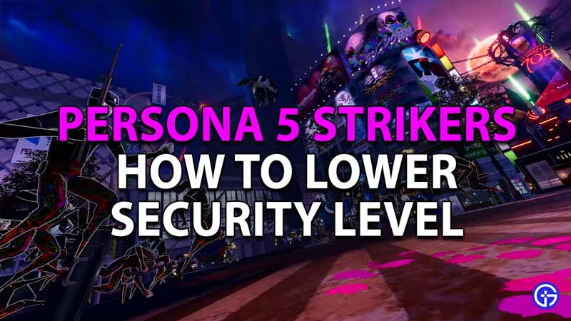 How to Lower Security Level in Persona 5 Strikers
