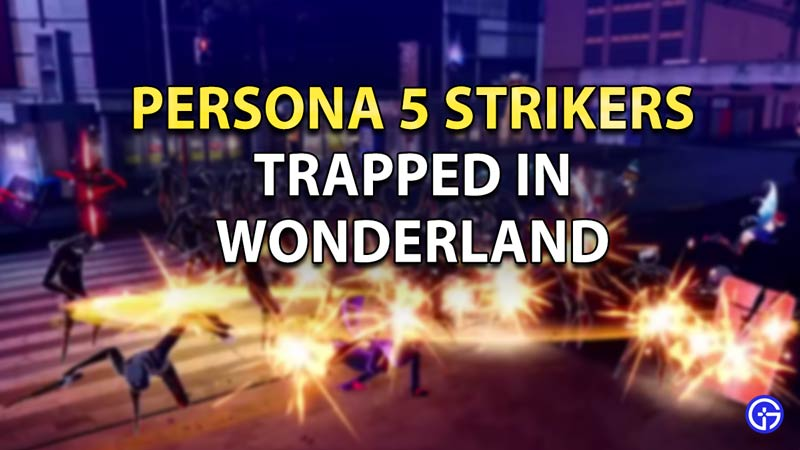 Persona 5 Strikers Trapped in Wonderland Guide